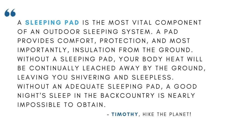 A sleeping pad will make for much more comfortable sleep while camping.
